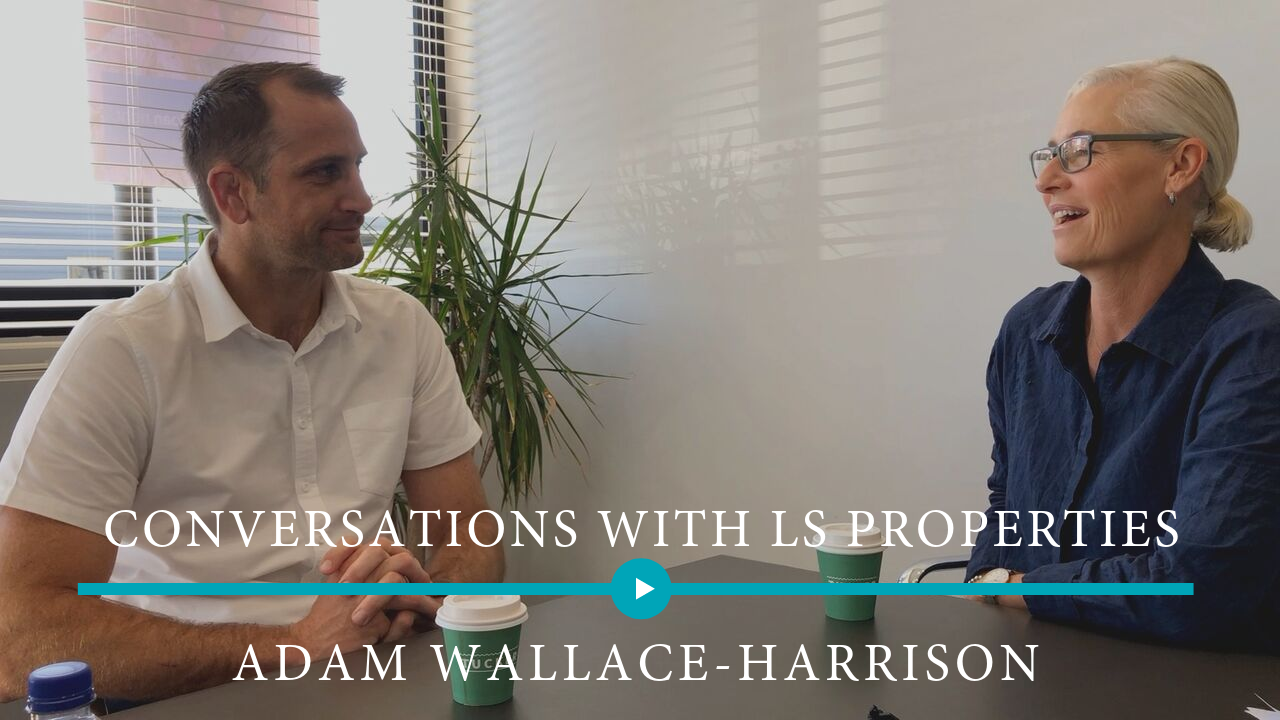 Sep 2019 – Conversations with LS PROPERTIES – Adam Wallace-Harrison – lending conditions in our local neighbourhood